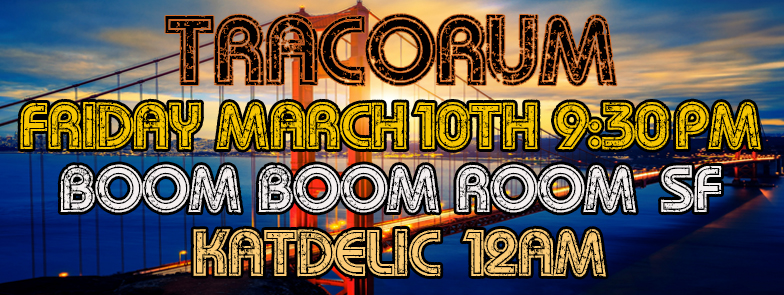 Tracorum w/Katdelic at the BOOM BOOM ROOM in San Francisco Mar 10th